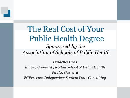 The Real Cost of Your Public Health Degree Sponsored by the Association of Schools of Public Health Prudence Goss Emory University Rollins School of Public.