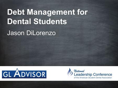 Debt Management for Dental Students Jason DiLorenzo.