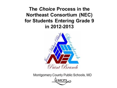 The Choice Process in the Northeast Consortium (NEC) for Students Entering Grade 9 in 2012-2013 Montgomery County Public Schools, MD.