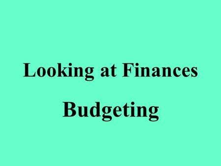 Looking at Finances Budgeting. Financial Planning Benefits of planning: 1. Helps you live within your incomeHelps you live within your income 2. Identifies.