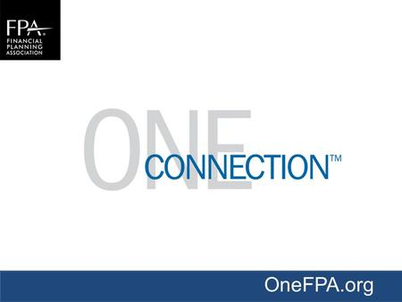 OneFPA.org. Have you joined FPA yet? If you are a member, are you using FPA as your One Connection TM ?