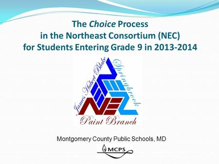 The Choice Process in the Northeast Consortium (NEC) for Students Entering Grade 9 in 2013-2014 Montgomery County Public Schools, MD.
