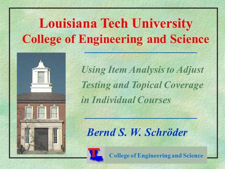 College of Engineering and Science Louisiana Tech University College of Engineering and Science Using Item Analysis to Adjust Testing and Topical Coverage.