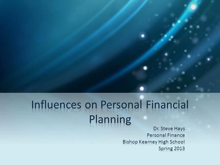Types of Influences Many factors influence daily financial decisions – Age – Household size – Interest rates – Inflation Three primary elements – Life.