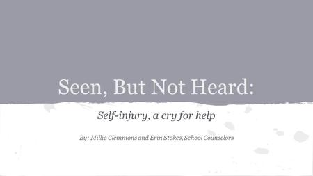 Seen, But Not Heard: Self-injury, a cry for help