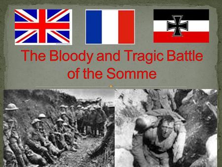 The 3 major players in this battle were France, Britain and Germany British General: Sir Douglas Haig (nickname was the Butcher of the Somme) French General: