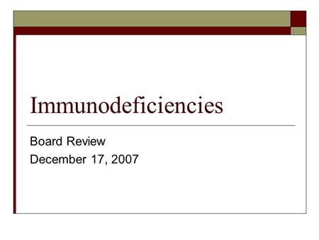 Immunodeficiencies Board Review December 17, 2007.