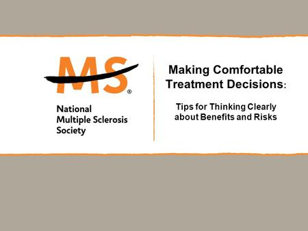 Making Comfortable Treatment Decisions : Tips for Thinking Clearly about Benefits and Risks.