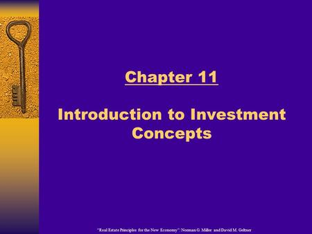 """Real Estate Principles for the New Economy"": Norman G. Miller and David M. Geltner Chapter 11 Introduction to Investment Concepts."