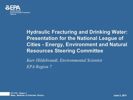 Hydraulic Fracturing and Drinking Water: Presentation for the National League of Cities - Energy, Environment and Natural Resources Steering Committee.