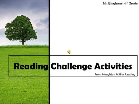 Ms. Bingham's 4 th Grade Reading Challenge Activities From Houghton Mifflin Reading.