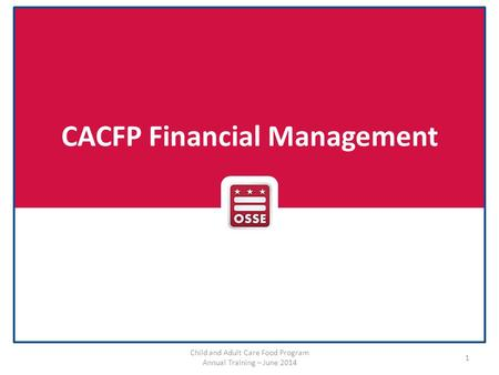 CACFP Financial Management Child and Adult Care Food Program Annual Training – June 2014 1.