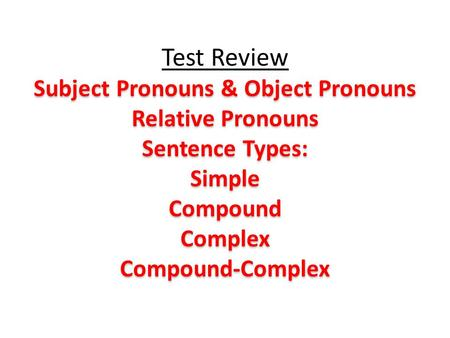 Subject Pronouns Object pronouns 1. How many subject pronouns are in the English language? List the subject pronouns. 2. What part of speech always follows.