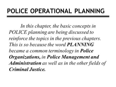 POLICE OPERATIONAL PLANNING In this chapter, the basic concepts in POLICE planning are being discussed to reinforce the topics in the previous chapters.