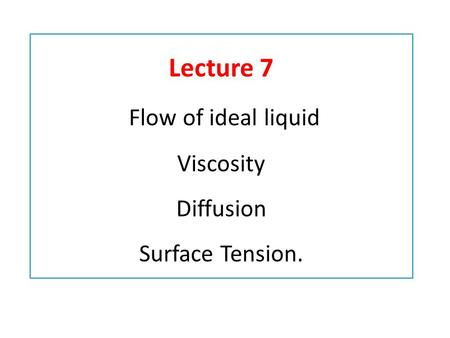 Lecture 7 Flow of ideal liquid Viscosity Diffusion Surface Tension.