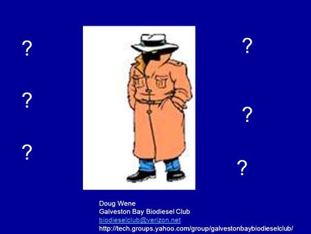 ? ? ? ? ? ? Doug Wene Galveston Bay Biodiesel Club