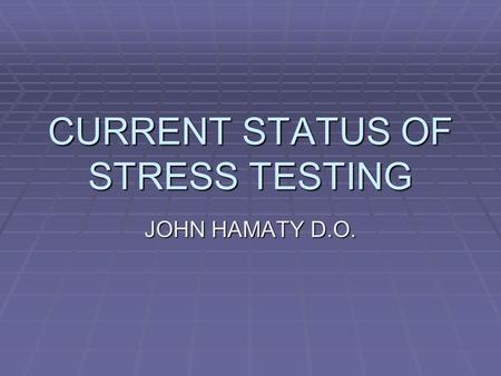 CURRENT STATUS OF STRESS TESTING JOHN HAMATY D.O..