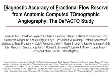 Diagnostic Accuracy of Fractional Flow Reserve from Anatomic Computed TOmographic Angiography: The DeFACTO Study James K. Min 1 ; Jonathon Leipsic 2 ;