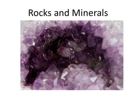 Rocks and Minerals. What is a Mineral? If you were going out to find minerals, where would you look? You can find minerals in your own home- in the salt.