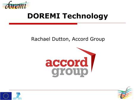 DOREMI Technology Rachael Dutton, Accord Group. DOREMI Technology Approach DOREMI 'Building Blocks': 1.Social and gamified environment 2.Monitoring Environment.