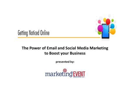 The Power of Email and Social Media Marketing to Boost your Business presented by: