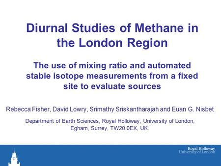 Diurnal Studies of Methane in the London Region The use of mixing ratio and automated stable isotope measurements from a fixed site to evaluate sources.