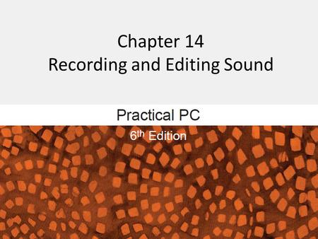 Chapter 14 Recording and Editing Sound. Getting Started FAQs: − How does audio capability enhance my PC? − How does your PC record, store, and play digital.