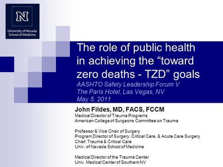 "The role of public health in achieving the ""toward zero deaths - TZD"" goals AASHTO Safety Leadership Forum V The Paris Hotel, Las Vegas, NV May 5, 2011."