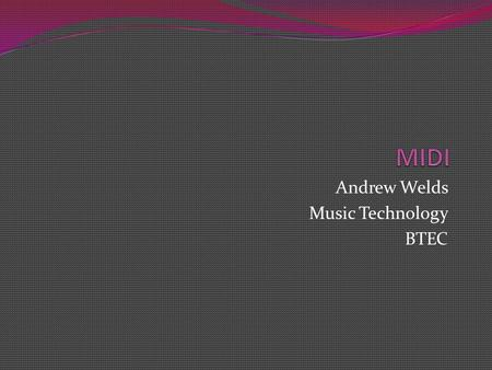 Andrew Welds Music Technology BTEC. Examples MIDI-Karaoke (which uses the .kar file extension) files are an unofficial extension of MIDI files, used.