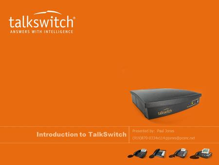 Introduction to TalkSwitch Presented by: Paul Jones (919)870-0334x114