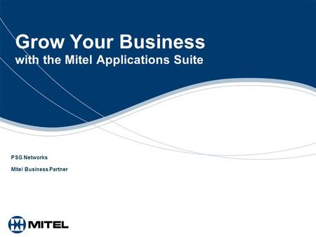 Grow Your Business with the Mitel Applications Suite PSG Networks Mitel Business Partner.