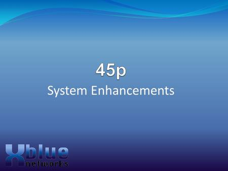 System Enhancements. Agenda 45p – Introduction 45p – Software Review F.36 – F.40 Software 45p – Communications Systems Enhancements 45p – Voice processing.
