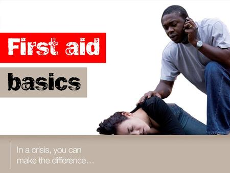 You will learn: a. to consider why it is important to learn first aid b. why your own safety must come first c. how to assess if a person is unconscious.