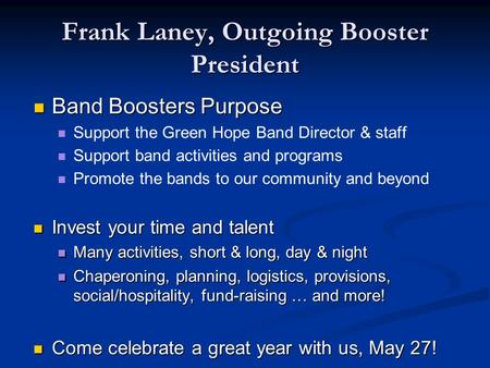 Frank Laney, Outgoing Booster President Band Boosters Purpose Band Boosters Purpose Support the Green Hope Band Director & staff Support band activities.