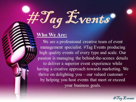 #Tag Events Who We Are: We are a professional creative team of event management specialist. #Tag Events producing high quality events of every type and.