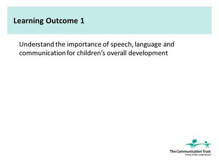 understand the importance of speech language and communication for children s overall development Understand child and young people development or any language or communication delay important for a child/young opportunities and describe how you would put them into practice to support the development of a child/young person's speech, language and communication children do not.