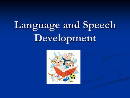 Language and Speech Development. CONTINUITY CLINIC Objectives Describe key stages in the development of language and speech Describe key stages in the.