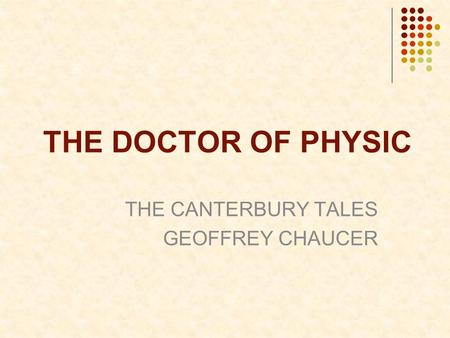 THE DOCTOR OF PHYSIC THE CANTERBURY TALES GEOFFREY CHAUCER.