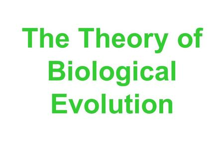 "The Theory of Biological Evolution. The Theory of Evolution, defined: ""All living species are descendants of ancestral species and are different from."