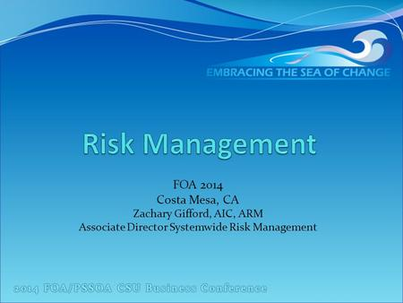 FOA 2014 Costa Mesa, CA Zachary Gifford, AIC, ARM Associate Director Systemwide Risk Management.