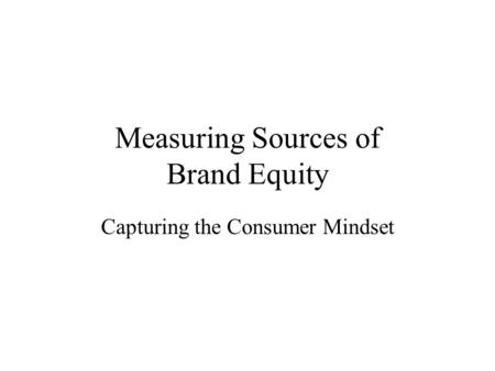 Measuring Sources of Brand Equity Capturing the Consumer Mindset.