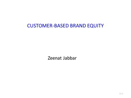CUSTOMER-BASED BRAND EQUITY Zeenat Jabbar 15.1. Brand Knowledge Structure Brand awareness, depth, and breadth Brand associations 15.2.