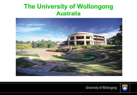 University of Wollongong Good Universities Guides Twice winner of Australia's University of the Year Award Top rating for Graduate Outcomes & Educational.