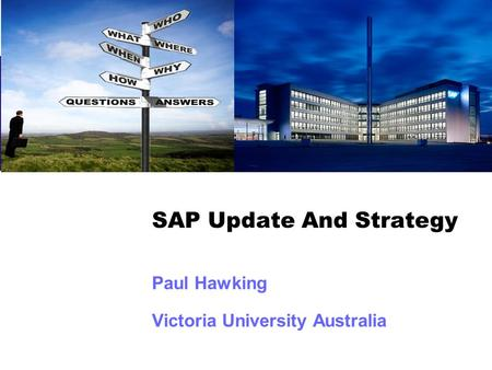 SAP Update And Strategy Paul Hawking Victoria University Australia.