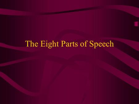 The Eight Parts of Speech. What are the 8 parts of speech? 1.Nouns 2.Pronouns 3.Adjectives 4.Verbs 5.Adverbs 6.Conjunctions 7.Prepositions 8.Interjections.