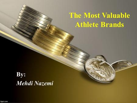 The Most Valuable Athlete Brands By: Mehdi Nazemi.