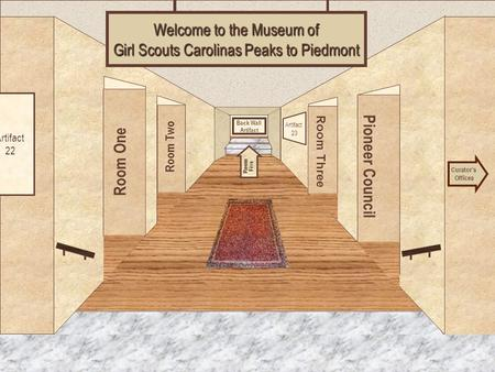 Museum Entrance Room One Room Two Pioneer Council Room Three Welcome to the Museum of Girl Scouts Carolinas Peaks to Piedmont Curator's Offices Room Five.
