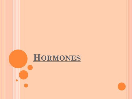 H ORMONES. W HAT IS A H ORMONE A hormone is a chemical substance released by a cell or a gland in one part of the body that sends out messages that affect.