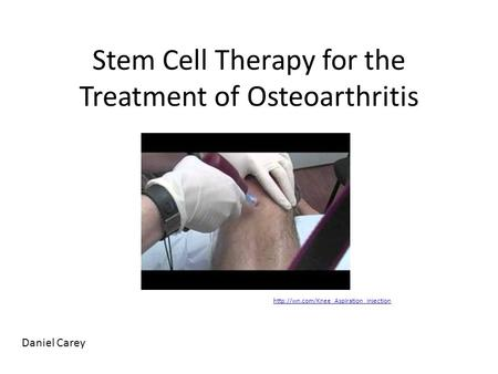 Stem Cell Therapy for the Treatment of Osteoarthritis  Daniel Carey.
