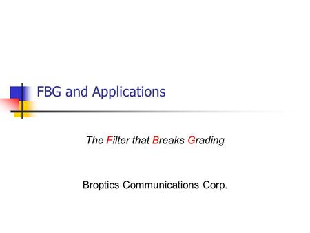 FBG and Applications The Filter that Breaks Grading Broptics Communications Corp.